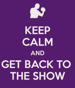 keep-calm-and-get-back-to-the-show